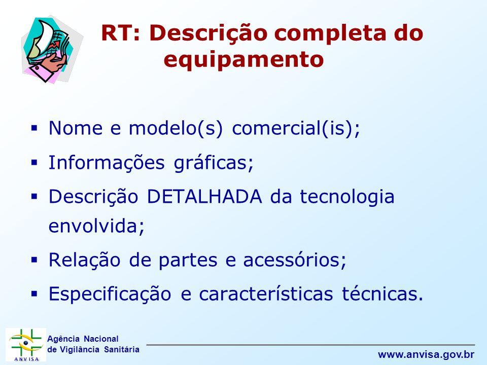 Agência Nacional de Vigilância Sanitária www.anvisa.gov.br RT: Descrição completa do equipamento  Nome e modelo(s) comercial(is);  Informações gráfi