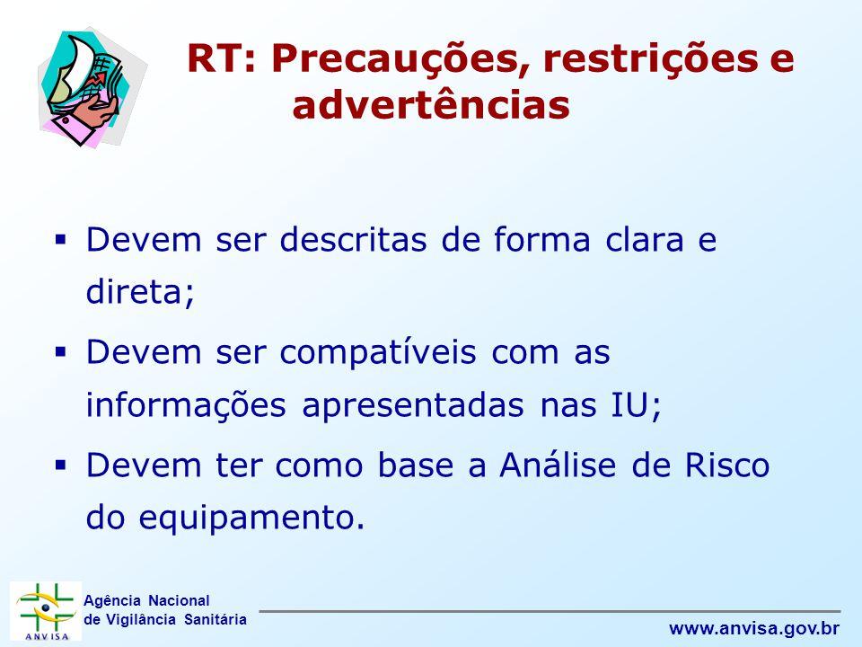 Agência Nacional de Vigilância Sanitária www.anvisa.gov.br RT: Precauções, restrições e advertências  Devem ser descritas de forma clara e direta; 