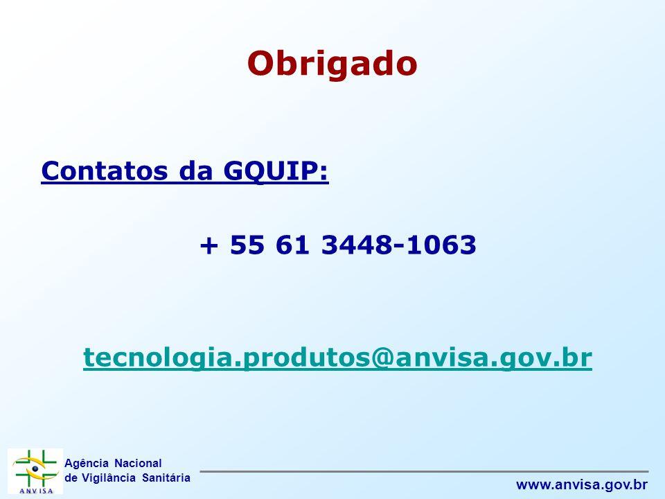 Agência Nacional de Vigilância Sanitária www.anvisa.gov.br Obrigado Contatos da GQUIP: + 55 61 3448-1063 tecnologia.produtos@anvisa.gov.br