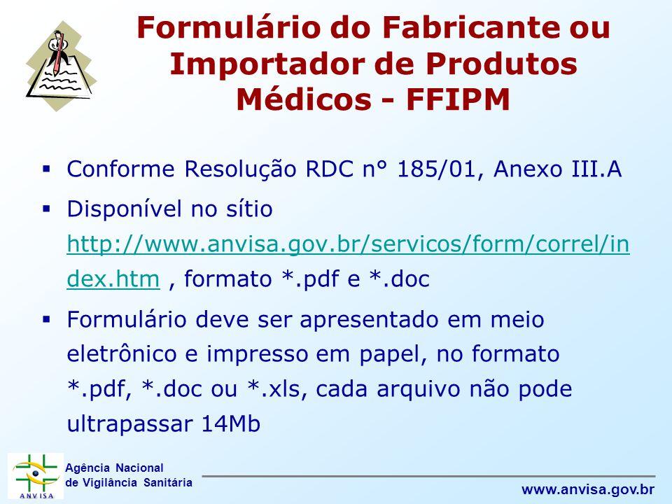 Agência Nacional de Vigilância Sanitária www.anvisa.gov.br Formulário do Fabricante ou Importador de Produtos Médicos - FFIPM  Conforme Resolução RDC