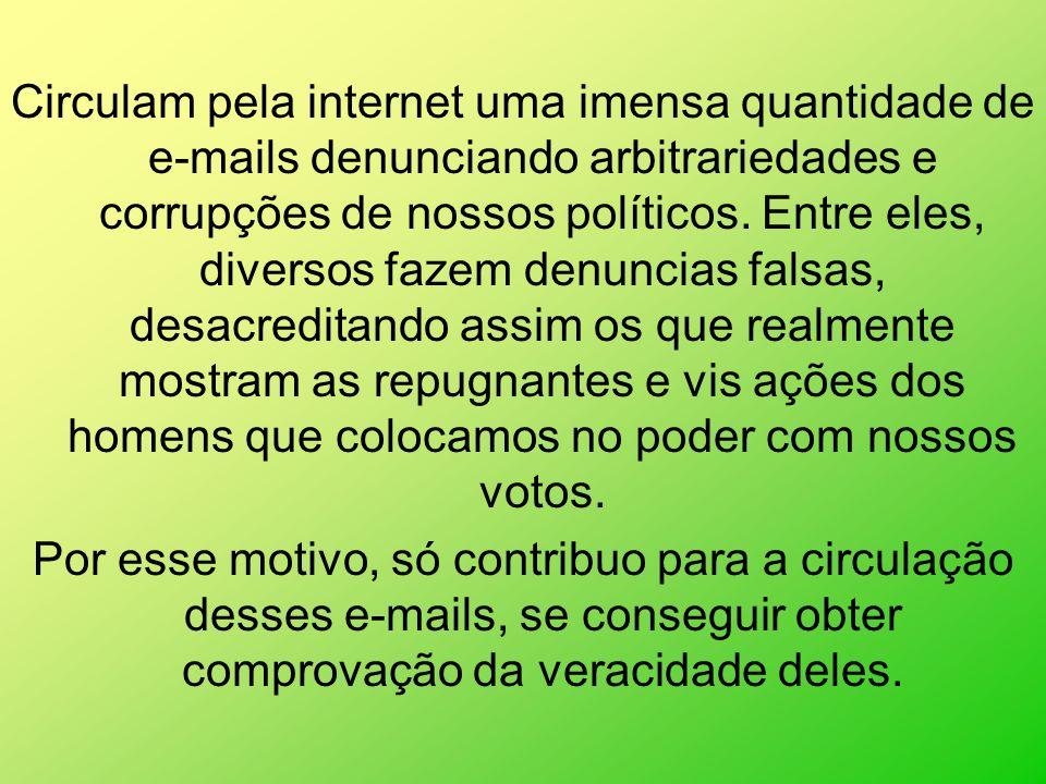 Circulam pela internet uma imensa quantidade de e-mails denunciando arbitrariedades e corrupções de nossos políticos.