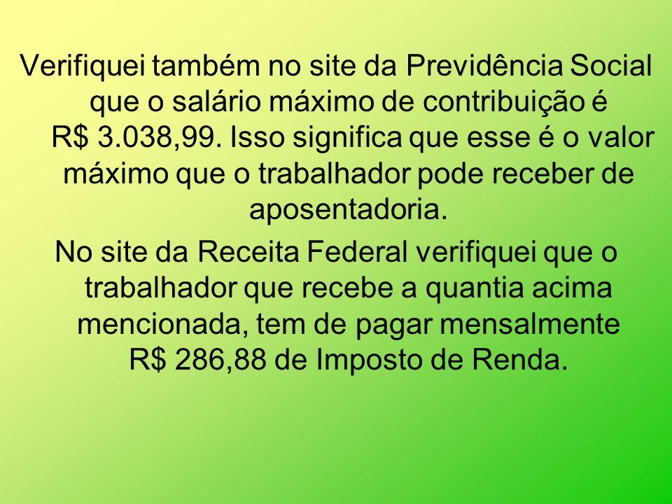 Verifiquei também no site da Previdência Social que o salário máximo de contribuição é R$ 3.038,99.