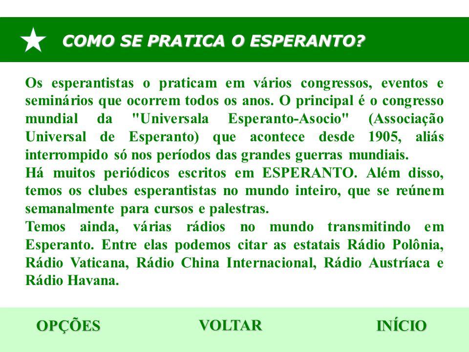 COMO SE PRATICA O ESPERANTO? OPÇÕES INÍCIO Os esperantistas o praticam em vários congressos, eventos e seminários que ocorrem todos os anos. O princip