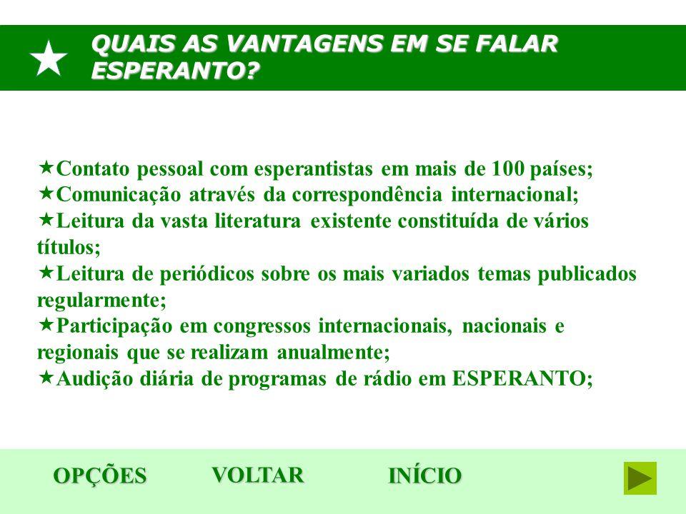 QUAIS AS VANTAGENS EM SE FALAR ESPERANTO? OPÇÕES INÍCIO  Contato pessoal com esperantistas em mais de 100 países;  Comunicação através da correspond