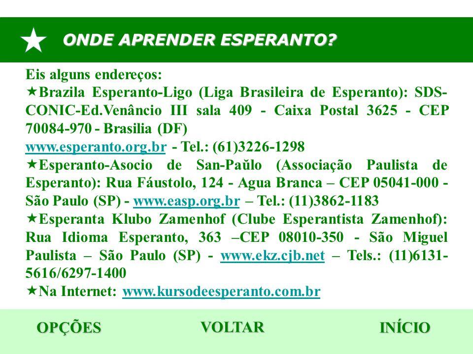 ONDE APRENDER ESPERANTO? OPÇÕES INÍCIO Eis alguns endereços:  Brazila Esperanto-Ligo (Liga Brasileira de Esperanto): SDS- CONIC-Ed.Venâncio III sala