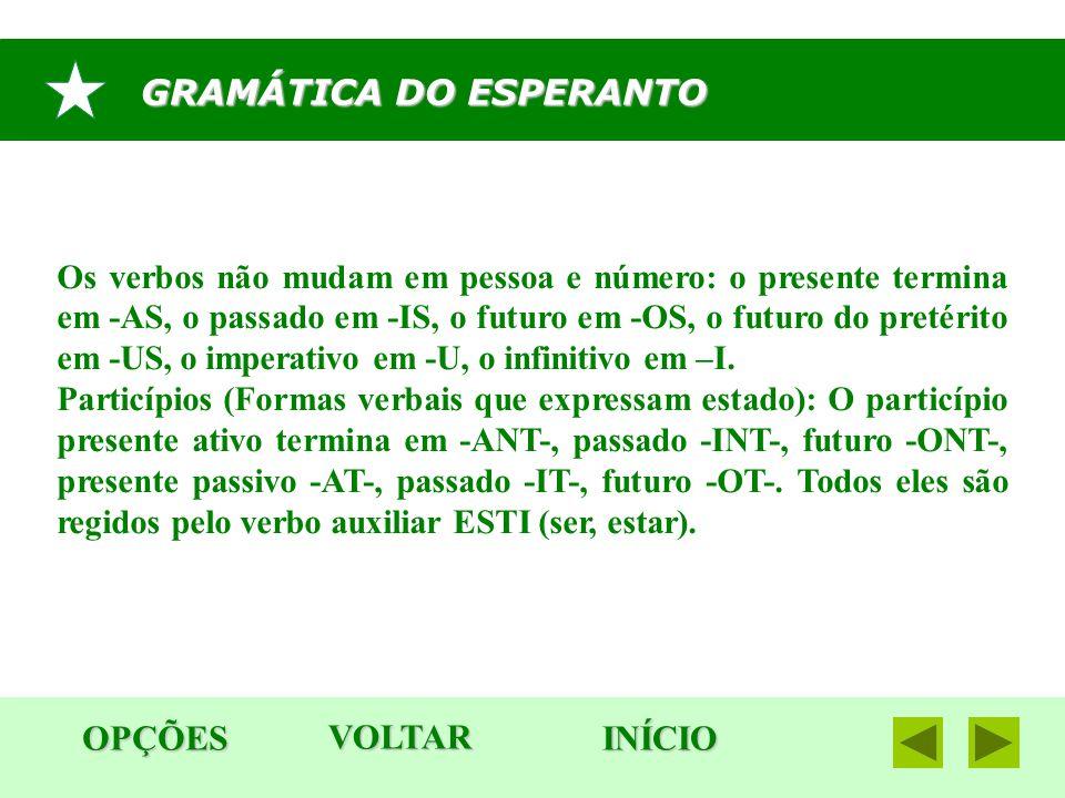 GRAMÁTICA DO ESPERANTO OPÇÕES INÍCIO Os verbos não mudam em pessoa e número: o presente termina em -AS, o passado em -IS, o futuro em -OS, o futuro do