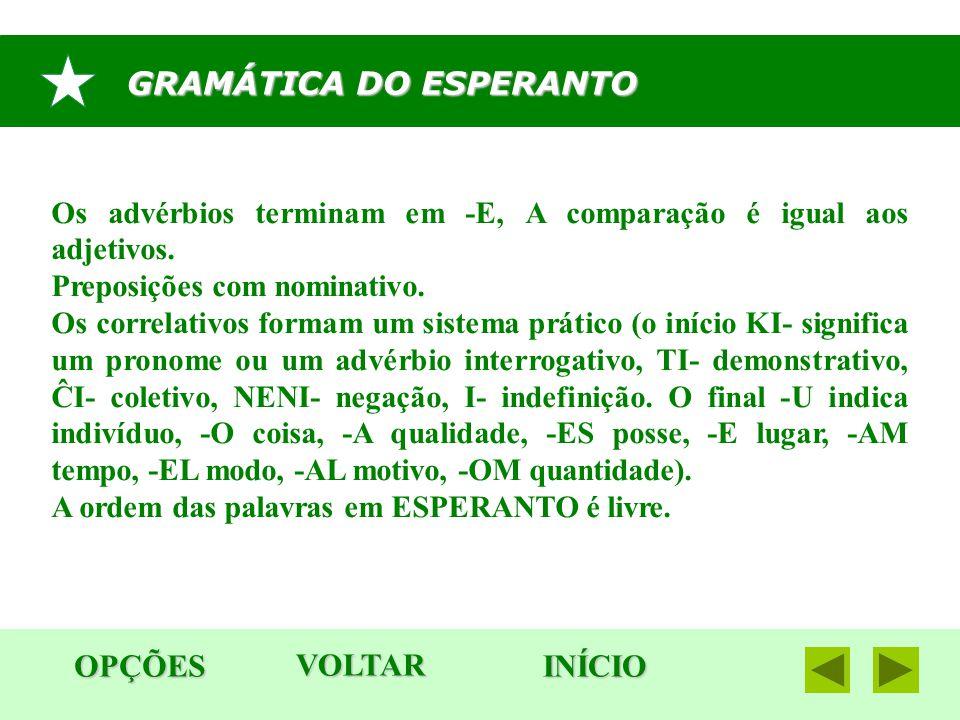 GRAMÁTICA DO ESPERANTO OPÇÕES INÍCIO Os advérbios terminam em -E, A comparação é igual aos adjetivos. Preposições com nominativo. Os correlativos form