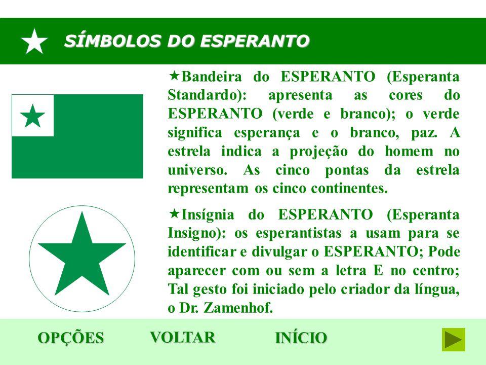 SÍMBOLOS DO ESPERANTO  Bandeira do ESPERANTO (Esperanta Standardo): apresenta as cores do ESPERANTO (verde e branco); o verde significa esperança e o