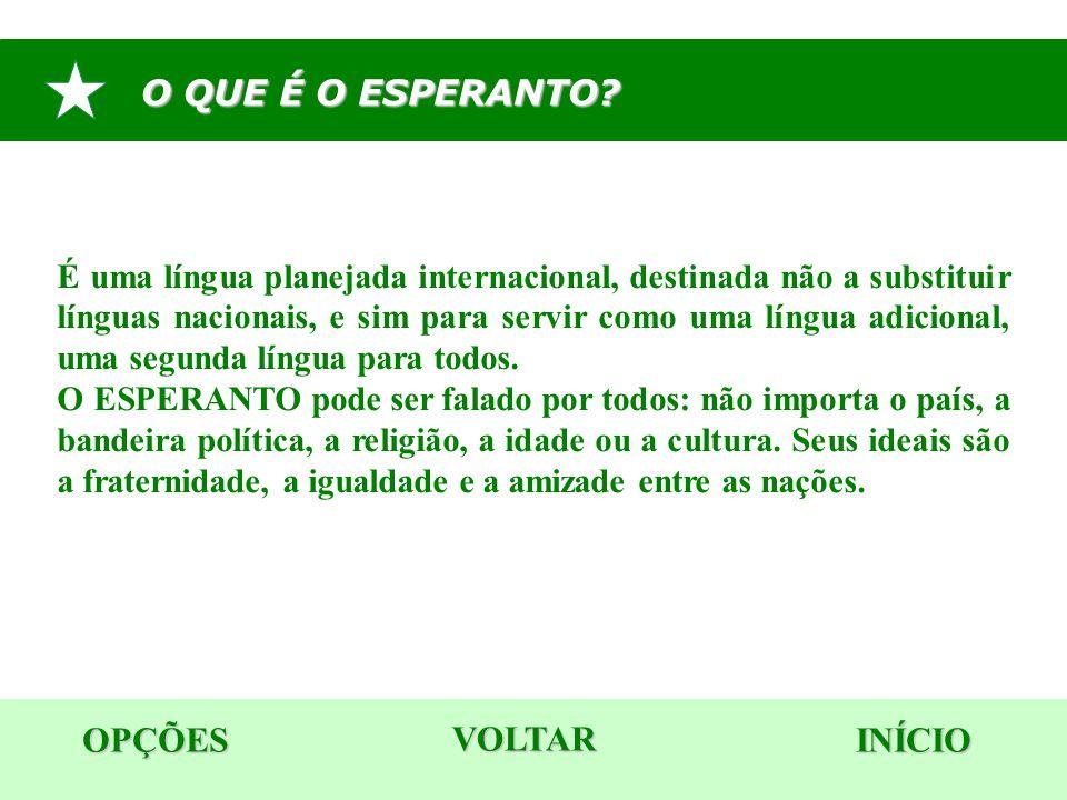 O QUE É O ESPERANTO? OPÇÕES INÍCIO É uma língua planejada internacional, destinada não a substituir línguas nacionais, e sim para servir como uma líng