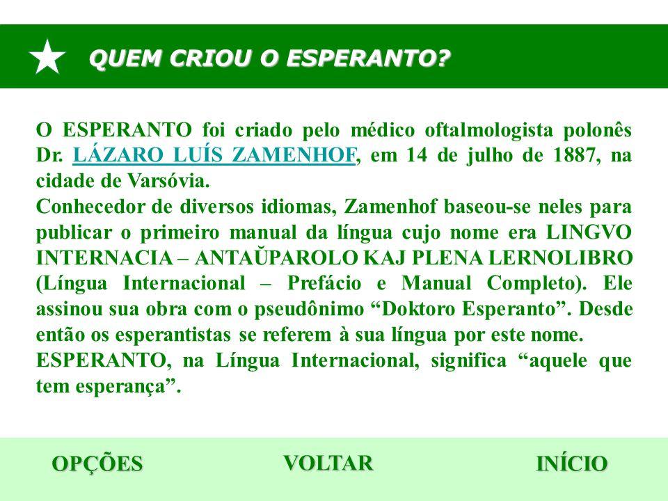 QUEM CRIOU O ESPERANTO? OPÇÕES INÍCIO O ESPERANTO foi criado pelo médico oftalmologista polonês Dr. LÁZARO LUÍS ZAMENHOF, em 14 de julho de 1887, na c