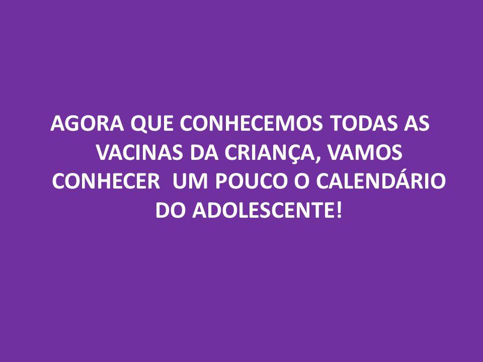 AGORA QUE CONHECEMOS TODAS AS VACINAS DA CRIANÇA, VAMOS CONHECER UM POUCO O CALENDÁRIO DO ADOLESCENTE!