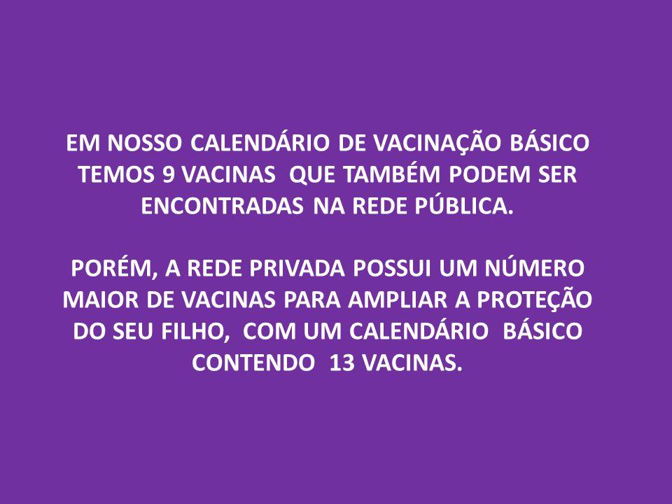 UMA DAS VANTAGENS DA REDE PARTICULAR SÃO AS VACINAS COMBINADAS.