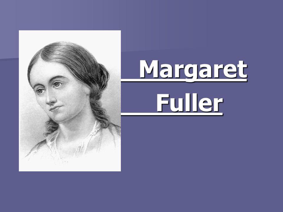Margaret Margaret Fuller Fuller