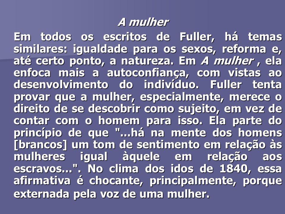 A mulher Em todos os escritos de Fuller, há temas similares: igualdade para os sexos, reforma e, até certo ponto, a natureza.