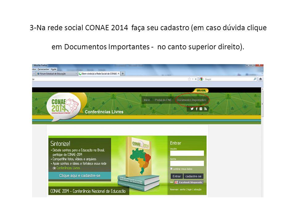 3-Na rede social CONAE 2014 faça seu cadastro (em caso dúvida clique em Documentos Importantes - no canto superior direito).