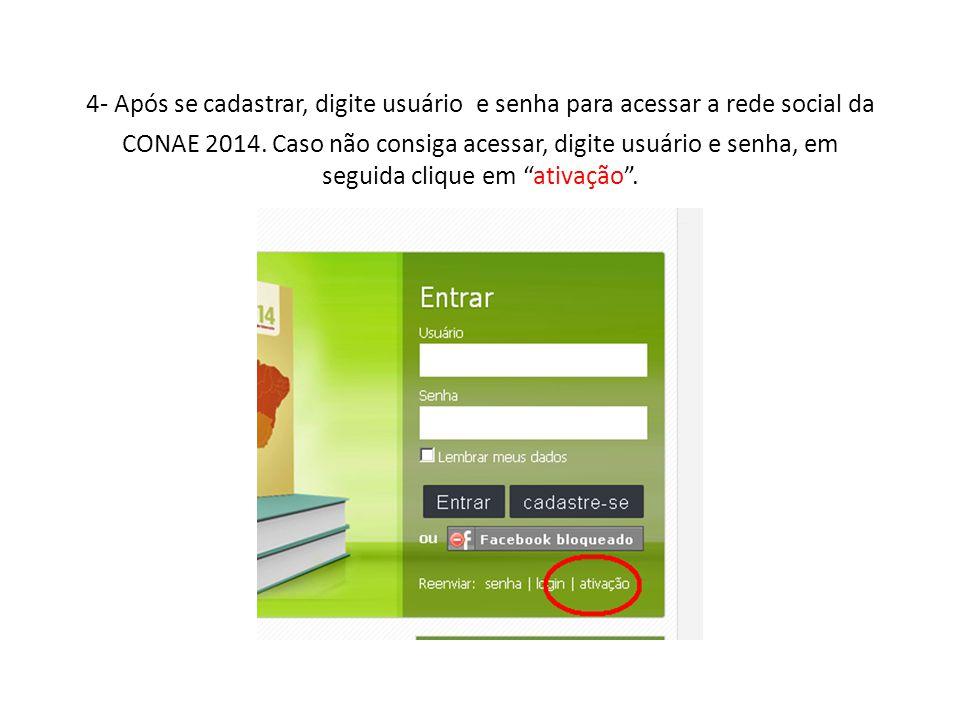 4- Após se cadastrar, digite usuário e senha para acessar a rede social da CONAE 2014. Caso não consiga acessar, digite usuário e senha, em seguida cl
