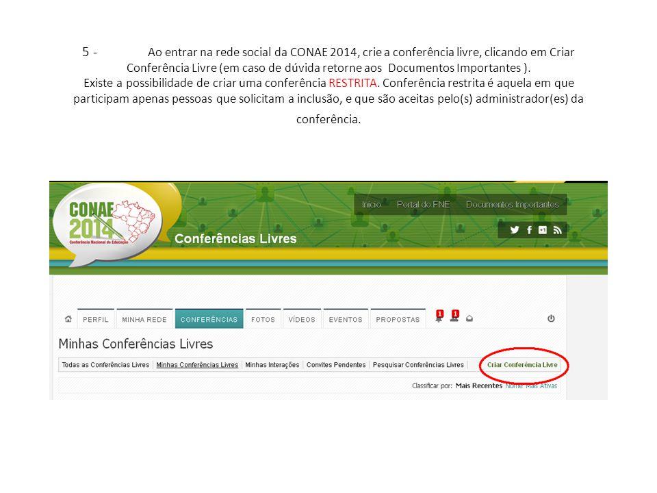 5 - Ao entrar na rede social da CONAE 2014, crie a conferência livre, clicando em Criar Conferência Livre (em caso de dúvida retorne aos Documentos Im