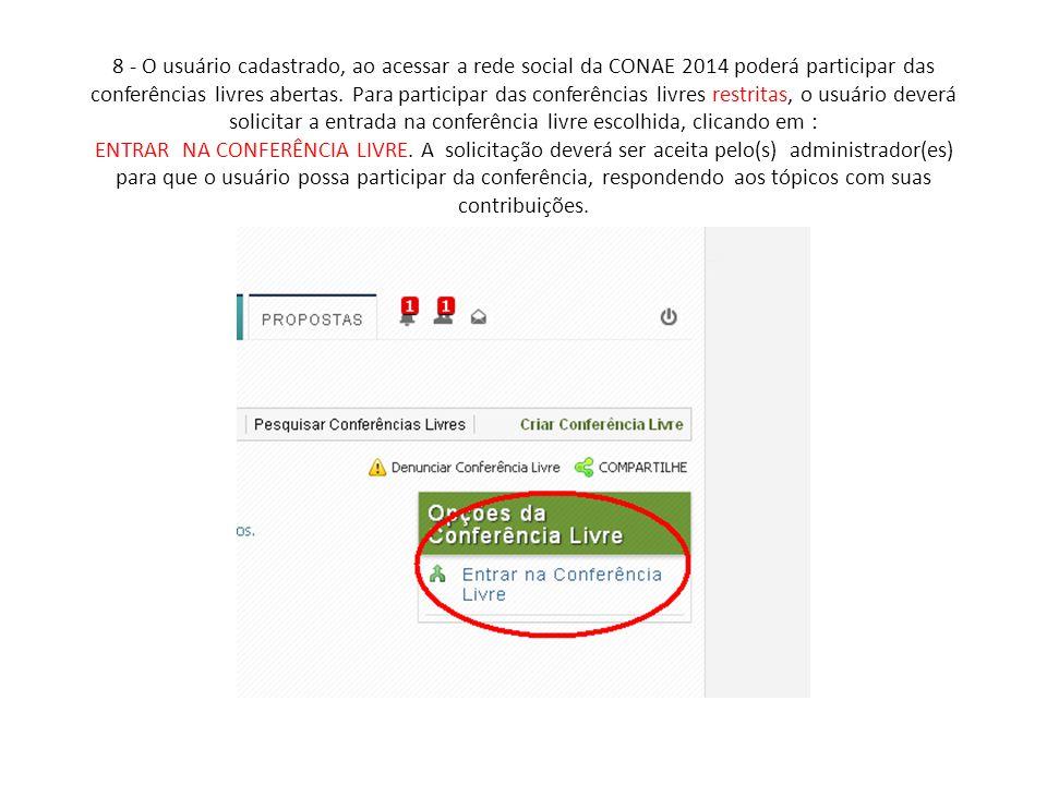 8 - O usuário cadastrado, ao acessar a rede social da CONAE 2014 poderá participar das conferências livres abertas. Para participar das conferências l