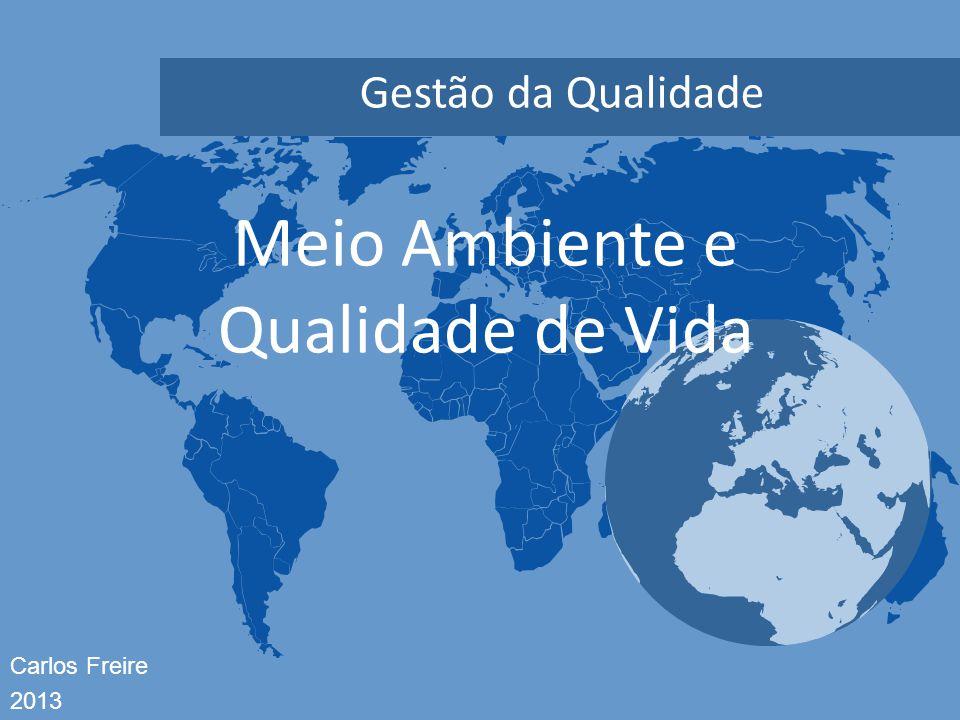 Carlos Freire 2013 Meio Ambiente e Qualidade de Vida Gestão da Qualidade