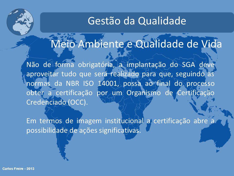 Carlos Freire - 2013 Meio Ambiente e Qualidade de Vida Gestão da Qualidade Não de forma obrigatória, a implantação do SGA deve aproveitar tudo que ser