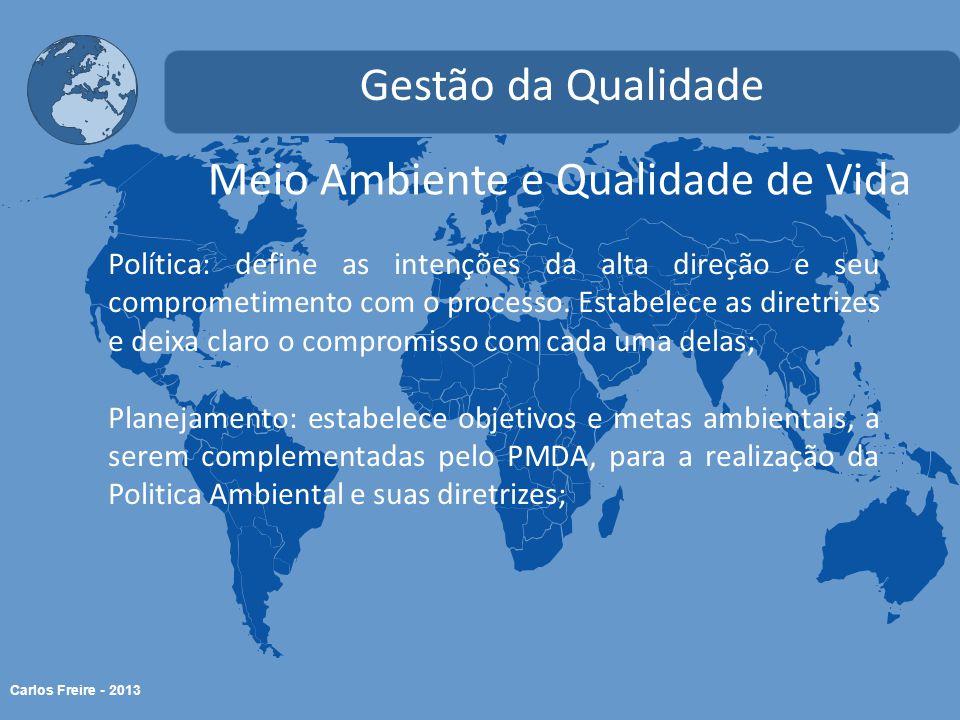 Carlos Freire - 2013 Meio Ambiente e Qualidade de Vida Gestão da Qualidade Política: define as intenções da alta direção e seu comprometimento com o p