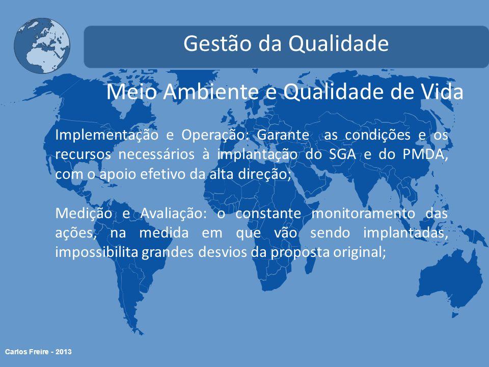 Carlos Freire - 2013 Meio Ambiente e Qualidade de Vida Gestão da Qualidade Implementação e Operação: Garante as condições e os recursos necessários à