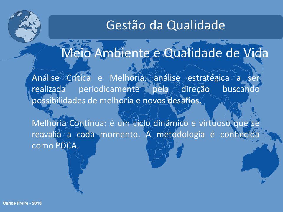Carlos Freire - 2013 Meio Ambiente e Qualidade de Vida Gestão da Qualidade Análise Crítica e Melhoria: análise estratégica a ser realizada periodicame