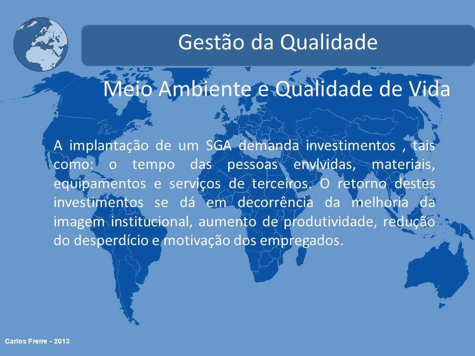 Carlos Freire - 2013 Meio Ambiente e Qualidade de Vida Gestão da Qualidade A implantação de um SGA demanda investimentos, tais como: o tempo das pesso