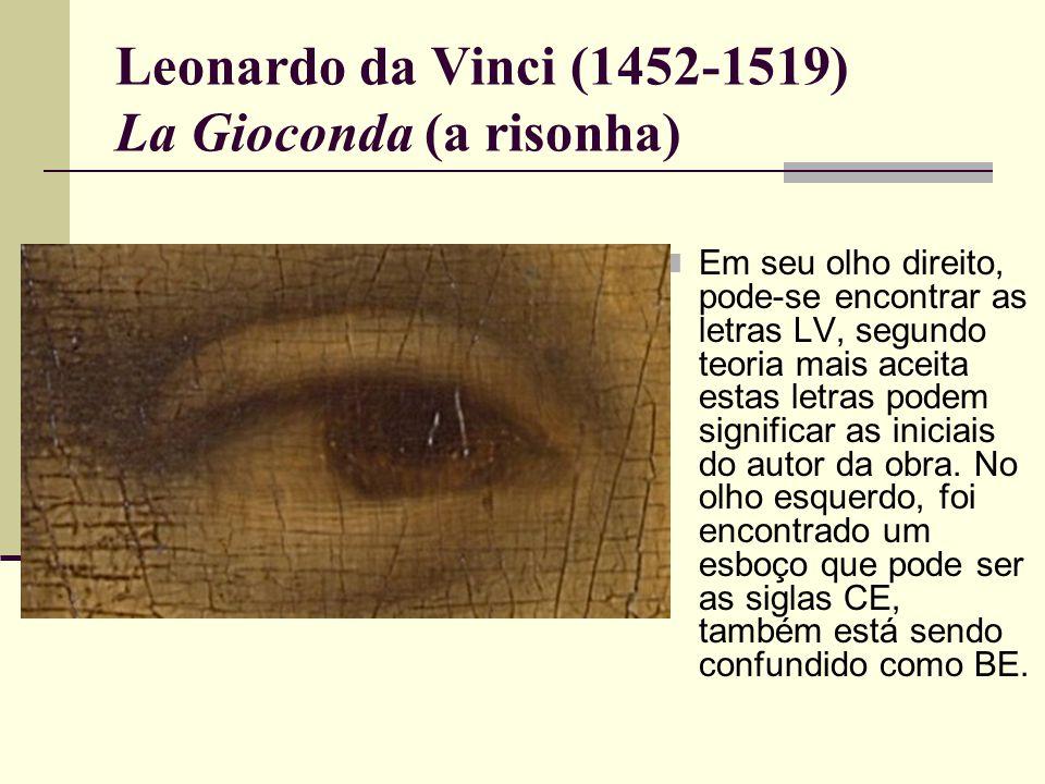 Leonardo da Vinci (1452-1519) La Gioconda (a risonha)  Em seu olho direito, pode-se encontrar as letras LV, segundo teoria mais aceita estas letras podem significar as iniciais do autor da obra.