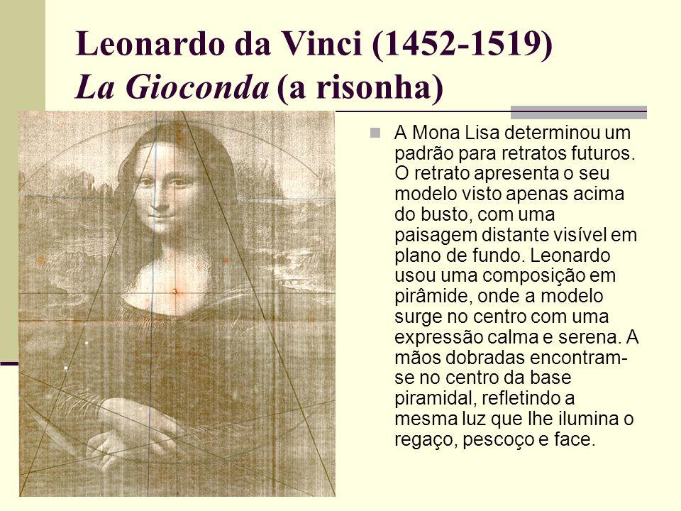 Leonardo da Vinci (1452-1519) La Gioconda (a risonha)  A Mona Lisa determinou um padrão para retratos futuros.