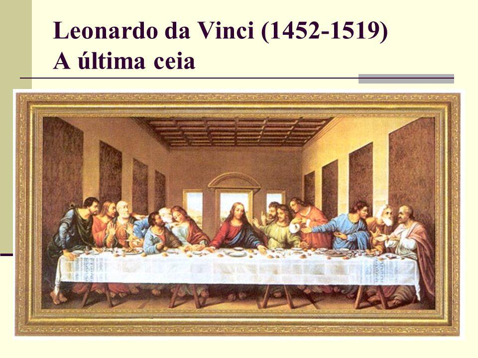Leonardo da Vinci (1452-1519) A última ceia