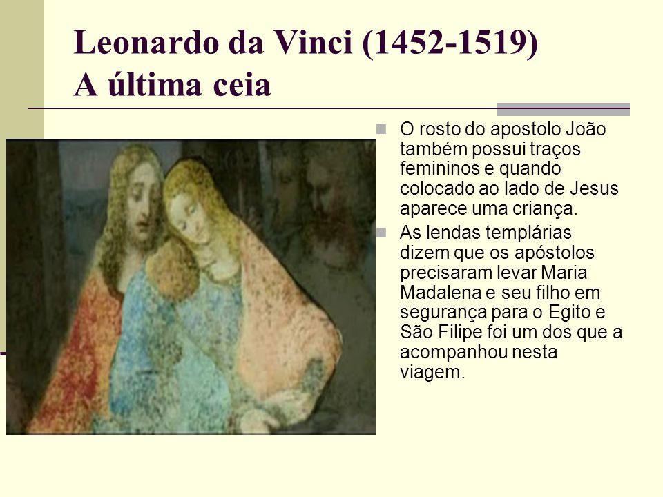 Leonardo da Vinci (1452-1519) A última ceia  O rosto do apostolo João também possui traços femininos e quando colocado ao lado de Jesus aparece uma criança.