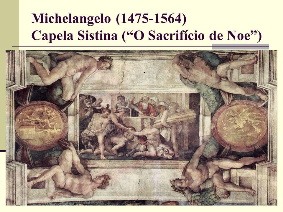 Michelangelo (1475-1564) Capela Sistina ( O Sacrifício de Noe )