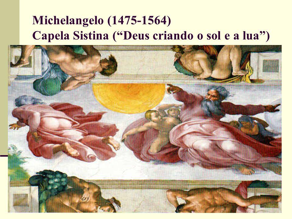 Michelangelo (1475-1564) Capela Sistina ( Deus criando o sol e a lua )