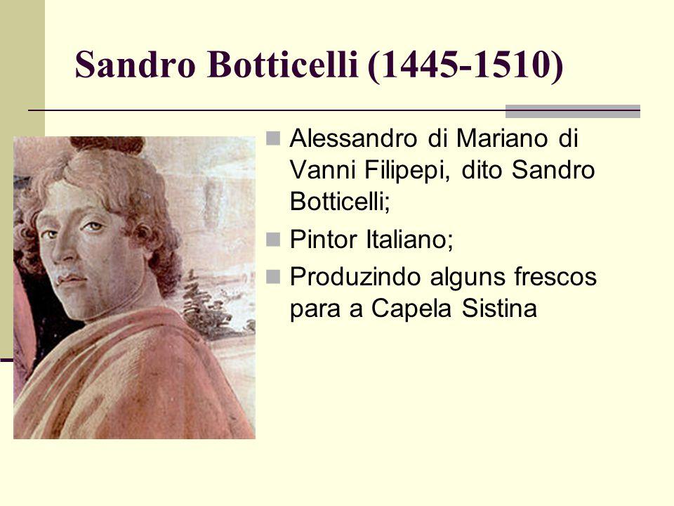 Sandro Botticelli (1445-1510)  Alessandro di Mariano di Vanni Filipepi, dito Sandro Botticelli;  Pintor Italiano;  Produzindo alguns frescos para a Capela Sistina