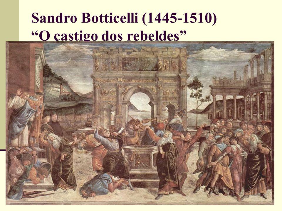 Sandro Botticelli (1445-1510) O castigo dos rebeldes
