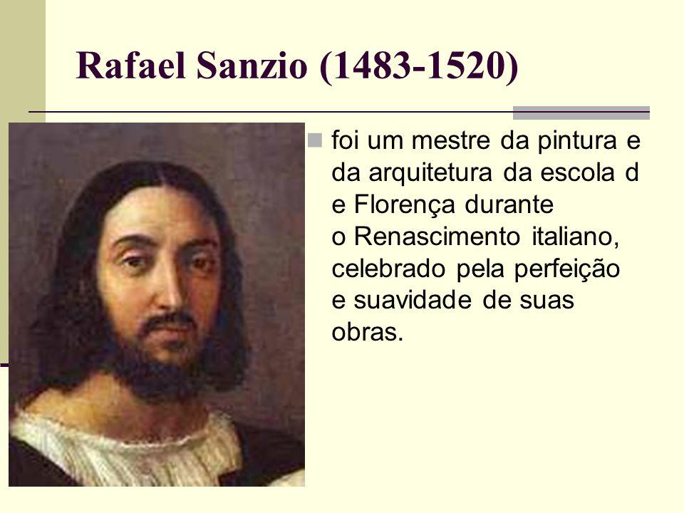 Rafael Sanzio (1483-1520)  foi um mestre da pintura e da arquitetura da escola d e Florença durante o Renascimento italiano, celebrado pela perfeição e suavidade de suas obras.
