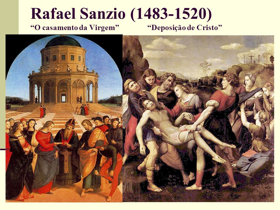 Rafael Sanzio (1483-1520) O casamento da Virgem Deposição de Cristo