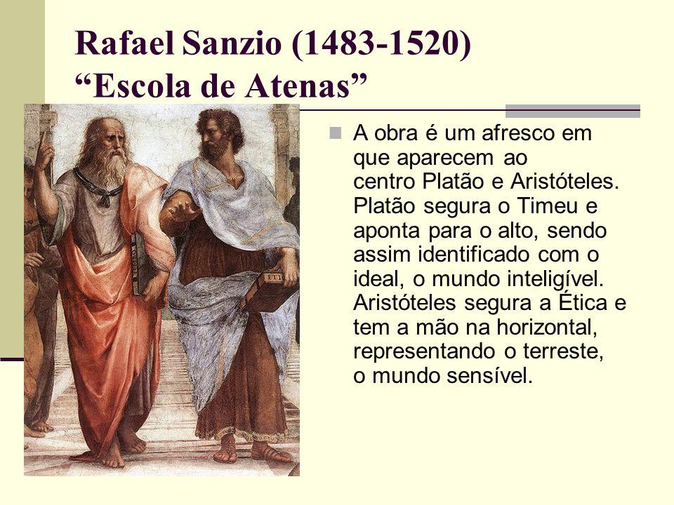 Rafael Sanzio (1483-1520) Escola de Atenas  A obra é um afresco em que aparecem ao centro Platão e Aristóteles.