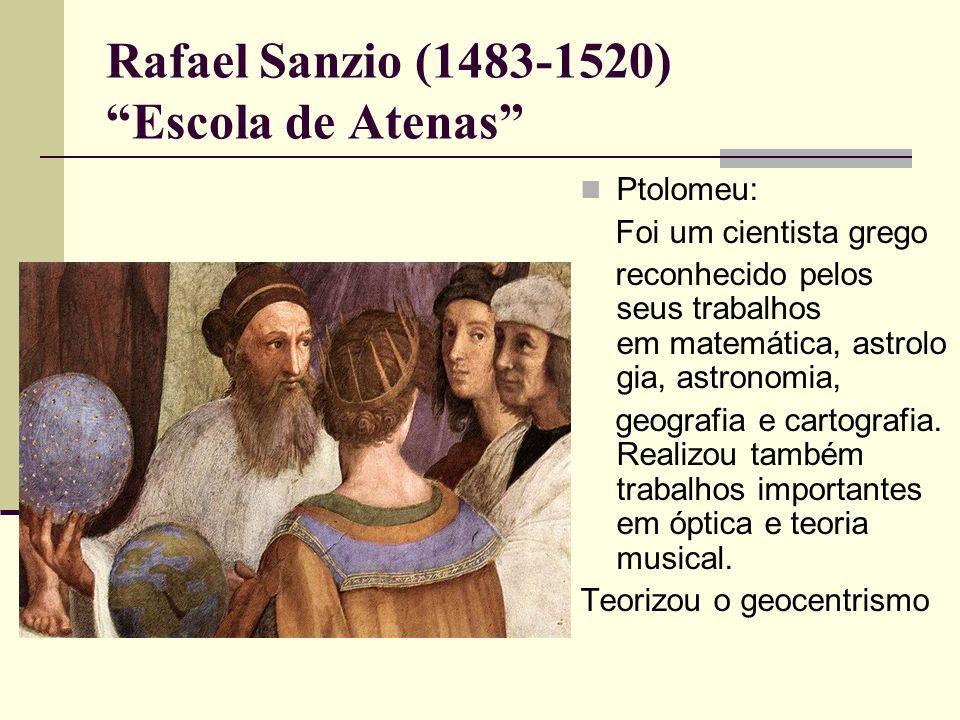Rafael Sanzio (1483-1520) Escola de Atenas  Ptolomeu: Foi um cientista grego reconhecido pelos seus trabalhos em matemática, astrolo gia, astronomia, geografia e cartografia.
