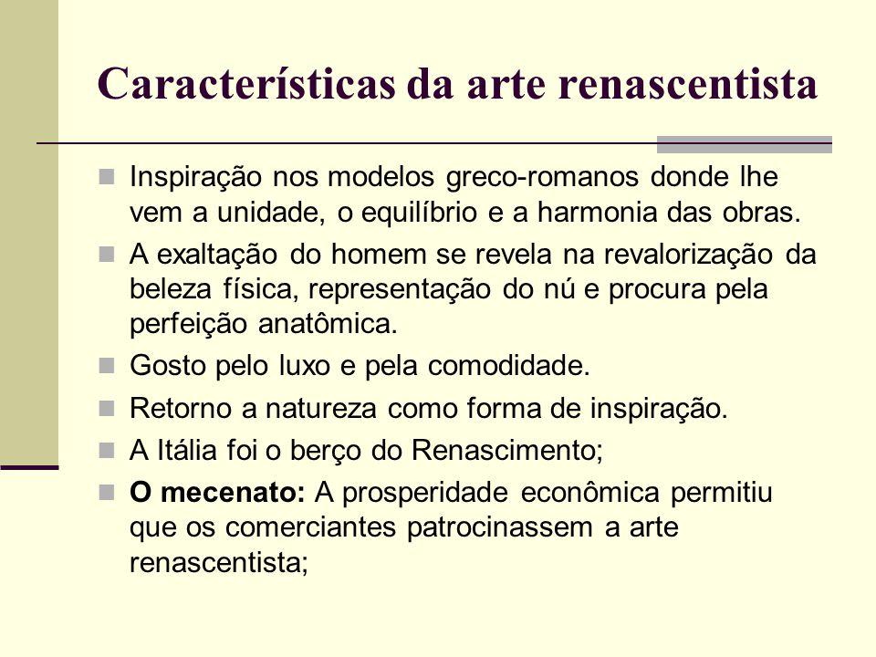 Características da arte renascentista  Inspiração nos modelos greco-romanos donde lhe vem a unidade, o equilíbrio e a harmonia das obras.