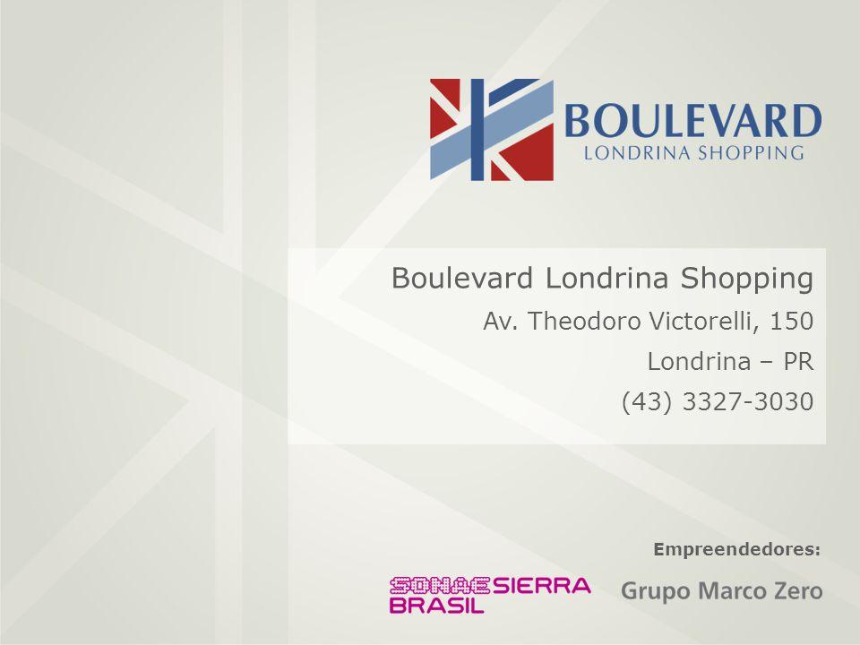 Boulevard Londrina Shopping Av. Theodoro Victorelli, 150 Londrina – PR (43) 3327-3030 Empreendedores: