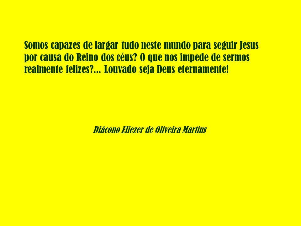 Somos capazes de largar tudo neste mundo para seguir Jesus por causa do Reino dos céus.
