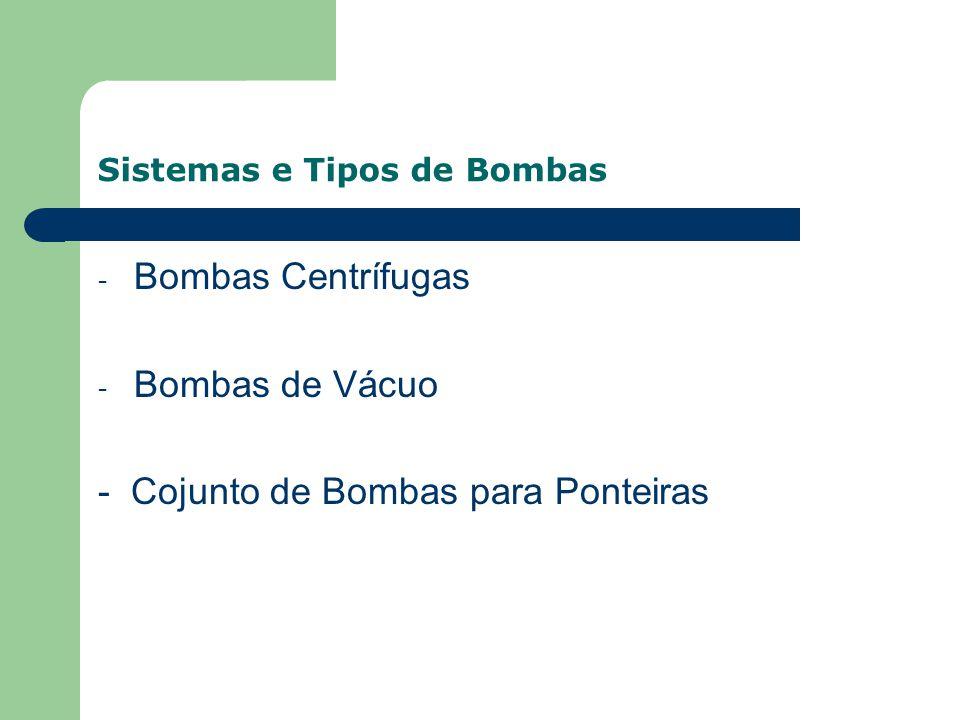 Sistemas e Tipos de Bombas - Bombas Centrífugas - Bombas de Vácuo - Cojunto de Bombas para Ponteiras