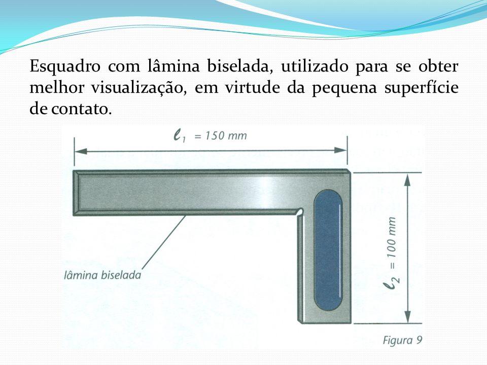 Esquadro com lâmina biselada, utilizado para se obter melhor visualização, em virtude da pequena superfície de contato.