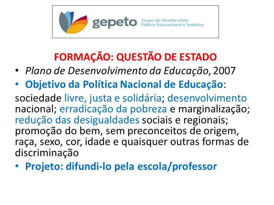 FORMAÇÃO: QUESTÃO DE ESTADO • Plano de Desenvolvimento da Educação, 2007 • Objetivo da Política Nacional de Educação: sociedade livre, justa e solidár