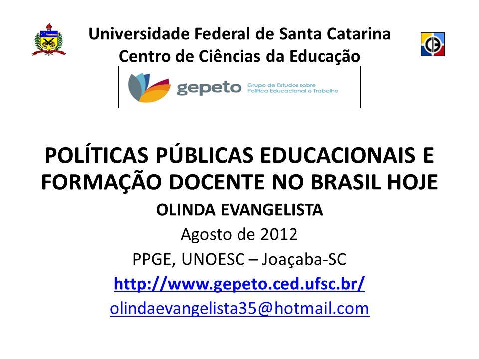 Universidade Federal de Santa Catarina Centro de Ciências da Educação POLÍTICAS PÚBLICAS EDUCACIONAIS E FORMAÇÃO DOCENTE NO BRASIL HOJE OLINDA EVANGEL
