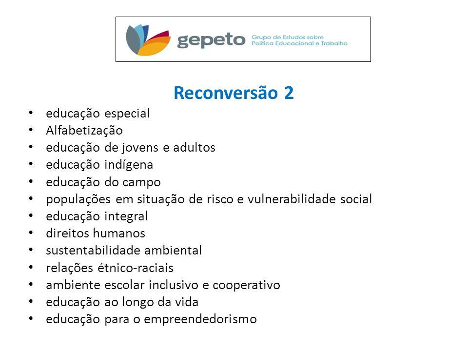 Reconversão 2 • educação especial • Alfabetização • educação de jovens e adultos • educação indígena • educação do campo • populações em situação de r