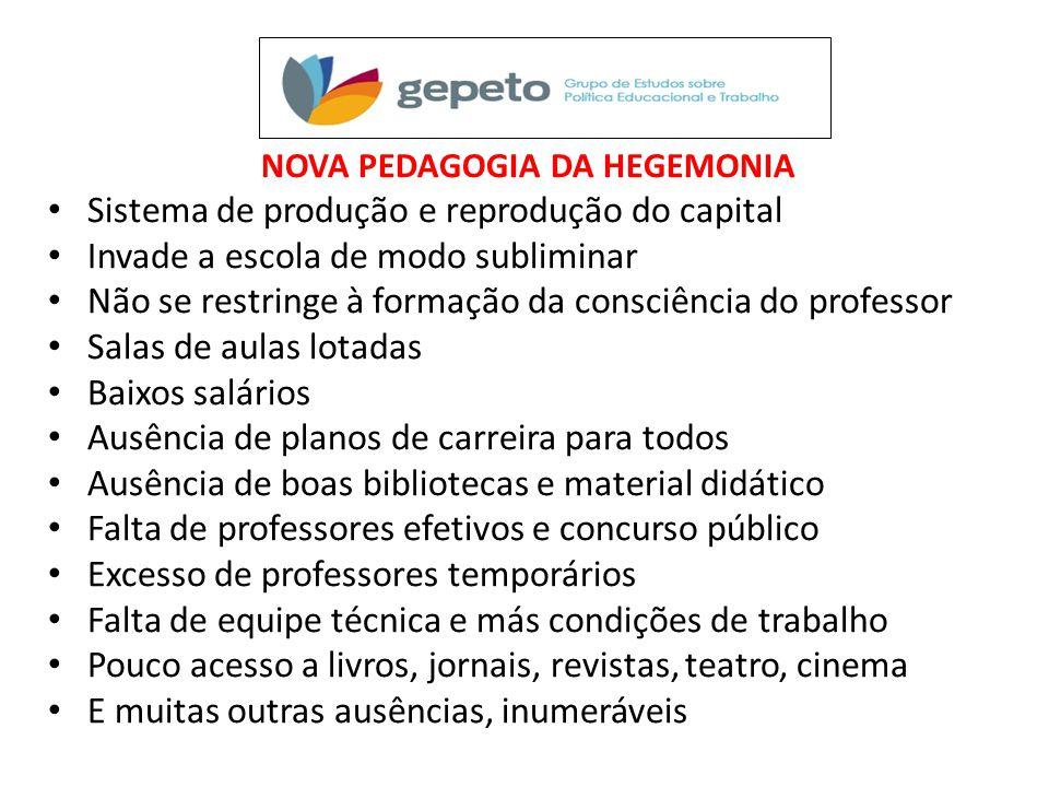 NOVA PEDAGOGIA DA HEGEMONIA • Sistema de produção e reprodução do capital • Invade a escola de modo subliminar • Não se restringe à formação da consci