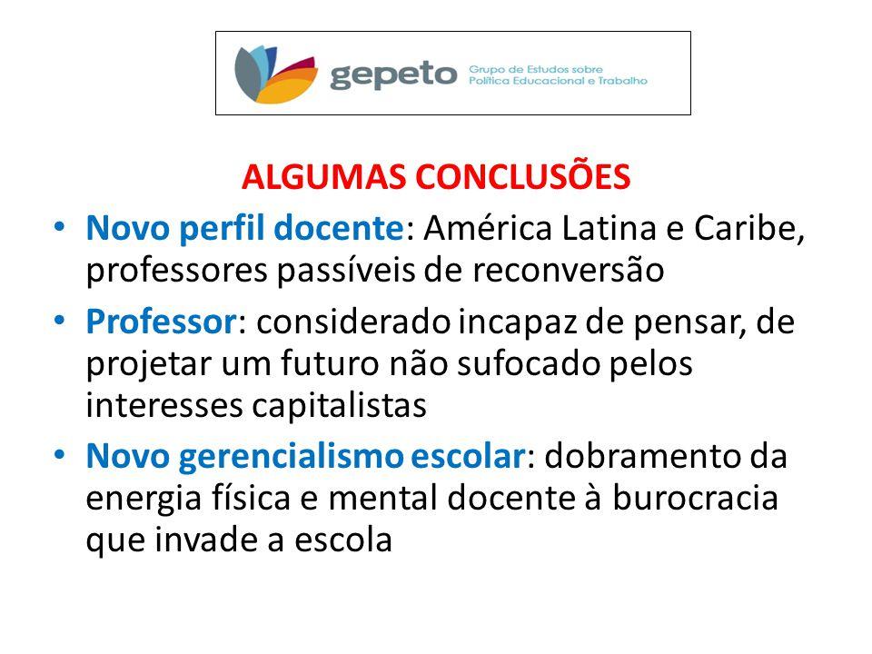 ALGUMAS CONCLUSÕES • Novo perfil docente: América Latina e Caribe, professores passíveis de reconversão • Professor: considerado incapaz de pensar, de